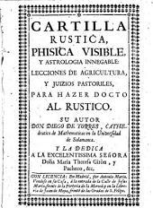 Cartilla rustica, phisica visible, y astrologia innegable: lecciones de agricultura, y juizios pastoriles, para hacer docto al rustico