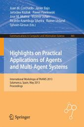 Highlights on Practical Applications of Agents and Multi-Agent Systems: International Workshops of PAAMS 2013, Salamanca, Spain, May 22-24, 2013. Proceedings