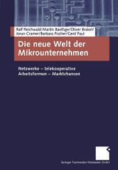 Die neue Welt der Mikrounternehmen: Netzwerke — telekooperative Arbeitsformen — Marktchancen