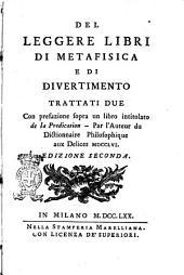 Del leggere libri di metafisica e di divertimento trattati due con prefazione sopra un libro intitolato De la predication -- Par l'auteur du dictionnaire philosophique aux delices 1756