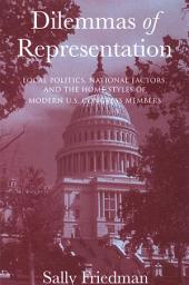 Dilemmas of Representation: Local Politics, National Factors, and the Home Styles of Modern U.S. Congress Members