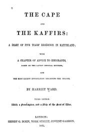 The Cape and the Kaffirs: A Diary of Five Years' Residence in Kaffirland ; with a Chapter of Advice to Emigrants, Based on the Latest Official Returns, and the Most Recent Information Regarding the Colony