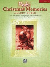 Popular Christmas Memories, Book 1: 9 Early Intermediate to Intermediate Piano Arrangements of the Season's Most Popular Songs
