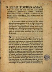 D. Felix Torres Amat ... Obispo de Astorga ... al venerable Dean y Cabildo de esta santa apostólica Iglesia Catedral ... y demas eclesiásticos de esta Diòcesi ... y ... catedráticos y colegiales de nuestro Seminario Episcopal ...: salud en nuestro Señor Jesucristo, que es la verdadera salud