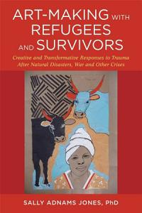 Art Making with Refugees and Survivors Book