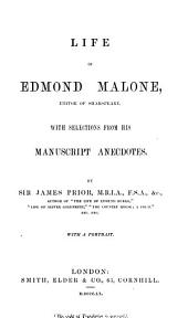 Life of Edmond Malone, Editor of Shakspeare: With Selections from His Manuscript Anecdotes
