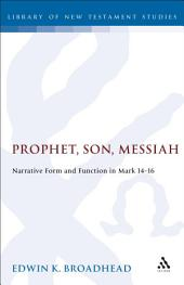 Prophet, Son, Messiah: Narrative Form and Function in Mark 14-16