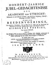 Hondert-jaarige jubel-gedachtenisse der akademie van Utrecht [...] als meede een reedenvoeringe [...]