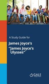 "A Study Guide for James Joyce's ""James Joyce's Ulysses"""