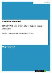 """QVE SVNT DEI DEO - Zwei Seiten einer Medaille: Tizians """"Zinsgroschen"""" für Alfonso I. d'Este"""