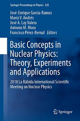 Basic Concepts in Nuclear Physics  Theory  Experiments and Applications