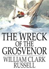The Wreck of the Grosvenor: An Account of the Mutiny of the Crew and the Loss of the Ship When Trying to Make the Bermudas