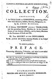 Faithful witness-bearing exemplified. A collection, containing I. An useful case of conscience concerning association with Idolaters ... III. The History of the Indulgence. By Mr J. Brown ... To which is prefixed a preface [by J. H.], etc