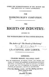 The Working-man's Companion: The Rights of Industry: Addressed to the Working-men of the United Kingdom. Capital and Labour