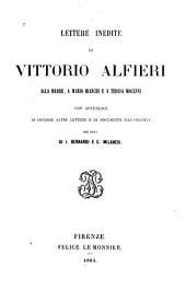 Lettere inedite di Vittorio Alfieri alla madre, a Mario Bianchi, e a Teresa Mocenni: con appendice di diverse altre lettere e di documenti illustrative