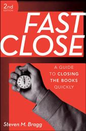 Fast Close: A Guide to Closing the Books Quickly, Edition 2