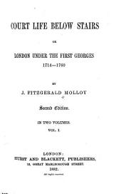 Court Life Below Stairs: Or, London Under the First Georges, 1714-1760, Volume 1