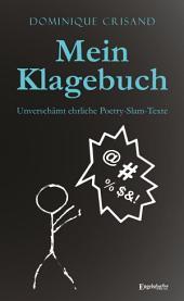 Mein Klagebuch: Unverschämt ehrliche Poetry-Slam-Texte