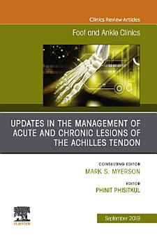 Updates in the Management of Acute and Chronic Lesions of the Achilles Tendon  An issue of Foot and Ankle Clinics of North America  Ebook PDF