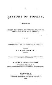 A History of Popery: Including Its Origin, Progress, Doctrines, Practice, Institutions, and Fruits, to the Commencement of the Nineteenth Century