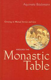 Around the Monastic Table--RB 31-42: Growing in Mutual Service and Love