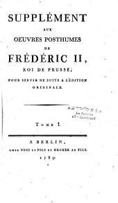 Supplément aux oeuvres posthumes de Frédéric II, roi de Prusse, pour servir de suite à l'édition originale