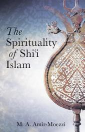 The Spirituality of Shi'i Islam: Beliefs and Practices