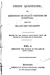Union Questions: Or, Questions on Select Portions of Scripture, from the Old and New Testaments