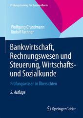 Bankwirtschaft, Rechnungswesen und Steuerung, Wirtschafts- und Sozialkunde: Prüfungswissen in Übersichten, Ausgabe 2