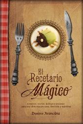 El recetario mágico: Recetas, conjuros, hechizos y pociones para una alimentación sana, nutritiva y divertida