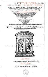 Institutiones, Imperatoris semper maximi Divi Iustiniani Elementa Civilis facultatis prima, ac velut Iuris ipsius Candidatorum Nutritiae Cunae, ...