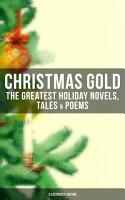 CHRISTMAS GOLD  The Greatest Holiday Novels  Tales   Poems  Illustrated Edition  PDF