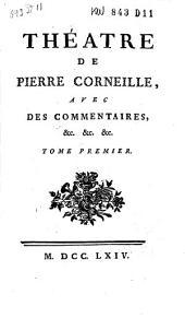 Théâtre de Pierre Corneille: avec des commentaires, &c. &c. &c. ...