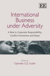 International Business Under Adversity: A Role in Corporate Responsibility, Conflict Prevention and Peace