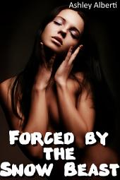 Forced by the Snow Beast (Taboo Monster Erotica)