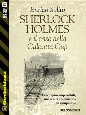 Sherlock Holmes e il caso della Calcutta Cup
