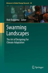 Swarming Landscapes: The Art of Designing For Climate Adaptation