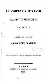 Aristophanis Byzantii Grammatici Alexandrini Fragmenta collegit et disposuit Augustus Nauck