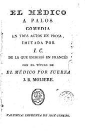 El Médico a palos: comedia en tres actos en prosa
