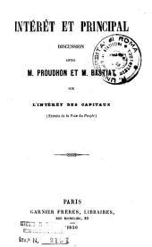 Intérêt et principal: discussion entre M. Proudhon et M. Bastiat sur l'intérêt des capitaux