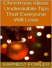 Christmas Ideas: Undeniable Tips That Everyone Will Love