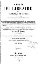Manuel du libraire et de l'amateur de livres, contenant: 1. un nouveau dictionnaire bibliographique [...], 2. une table en forme de catalogue raisonné [...].