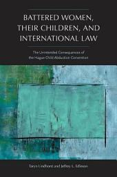 Battered Women, Their Children, and International Law: The Unintended Consequences of the Hague Child Abduction Convention