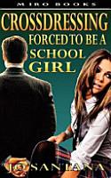 Crossdressing  Forced to Be a Schoolgirl PDF