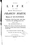 The Life of the Right Honourable Francis North, Baron of Guilford, Lord Keeper of the Great Seal, Under King Charles II. and King James II.