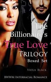 The Billionaire's True Love Trilogy Boxed Set (BWWM Interracial Romance)