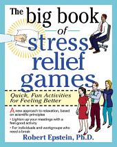 The Big Book of Stress Relief Games  Quick  Fun Activities for Feeling Better PDF