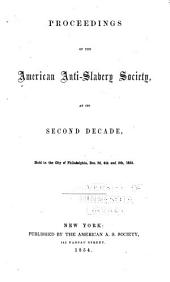Proceedings of the American Anti-slavery Society: At Its Second Decade, Held in the City of Philadelphia, Dec. 3d, 4th and 5th, 1853