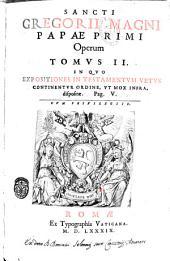 Sancti Gregorii Magni papae primi Opera Sixti 5. pont. max. iussu diligentissime emendata, atque aucta. Quae in tomos sex distributa, ordine cernuntur locis suis: 2. Tomus 2, Volume 2