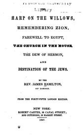 The Harp on the Willows: Remembering Zion ; Farewell to Egypt ; The Church in the House ; The Dew of Hermon ; and Destination of the Jews